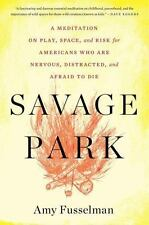 Savage Park: A Meditation on Play, Space, and Risk for Americans Who-ExLibrary