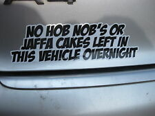 NO HOB NOBS OR JAFFA CAKES LEFT IN VEHICLE FUN NOVELTY CAR STICKER BLK ON WHT