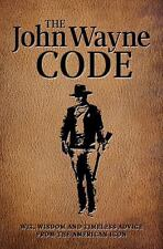 The John Wayne Code : Wit, Wisdom and Timeless Advice by Media Lab Books Staff (