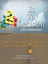 Es Tu Decision Para Adolescentes: Guia de Sentido Comun Para Tomar Mejores Decis