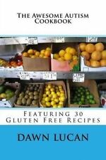 The Awesome Autism Cookbook: Featuring 30 Gluten Free Recipes by Lucan, Dawn