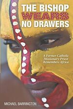 The Bishop Wears No Drawers: A Former Catholic Mis