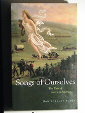 Songs of Ourselves : The Uses of Poetry in America by Joan Shelley Rubin 2010 PB