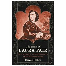 HARDDCOVER The Trials of Laura Fair: Sex, Murder, and Insanity...by Carole Haber