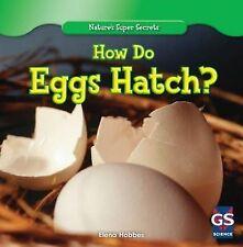 NEW How Do Eggs Hatch? (Nature's Super Secrets) by Elena Hobbes