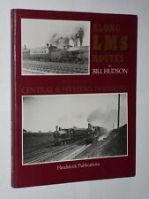 Bill Hudson Along LMS Routes Volume 1 Central & Western Divisions HB/DJ 1st 1988