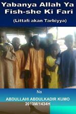 Yabanya Allah Ya Fish-She Ki Fari : (Littafi Akan Tarbiyya) by Abdullahi...