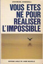 VOUS ETES NE POUR REALISER L'IMPOSSIBLE /J.M CRAVANZOLA