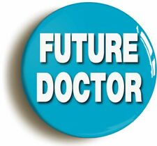 FUTURE DOCTOR BADGE BUTTON PIN (Size is 1inch/25mm diameter) COSTUME FANCY DRESS