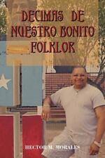 Decimas de Nuestro Bonito Folklor by Hector M. Morales (2012, Paperback)