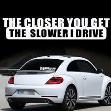 Funny The Closer You Get The Slower I Drive Car Auto Bumper Window Sticker Decal