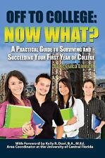 Off to College: Now What? A Practical Guide to Surviving and Succeeding Your Fir