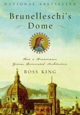 Brunelleschi's Dome: How a Renaissance Genius Reinvented Architecture by King,