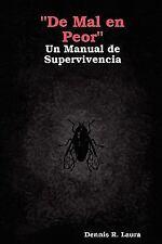 De Mal en Peor un Manual de Supervivencia by Dennis Laura (2010, Paperback)
