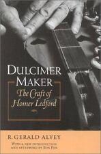 Dulcimer Maker : The Craft of Homer Ledford by R. Gerald Alvey (2003, Paperback)