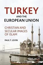 Turkey and the European Union : Christian and Secular Images of Islam by Paul...