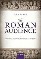 The Roman Audience: Classical Literature as Social History by T. P. Wiseman...