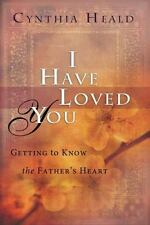 I Have Loved You: Getting to Know the Father's Heart by Heald, Cynthia, Good Boo