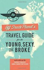 Off Track Planets Travel Guide for the Young, Sexy, and Broke by Editors of Of