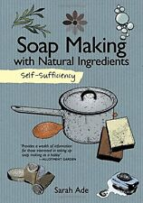Soap Making with Natural Ingredients: Self Sufficiency New Paperback Book Sarah