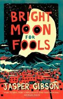 A Bright Moon for Fools, Gibson, Jasper, Very Good condition, Book