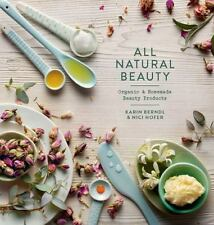 All Natural Beauty : Organic and Homemade Beauty Products by Hofer Nici, Nici...