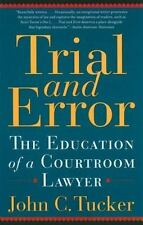 Trial and Error: The Education of a Courtroom Lawyer by Tucker, John C.