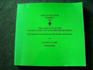 THE BATTLE FOR KOHIMA 1944. 2nd Bn The Manchester Regt. R. King-Clark. 1995. 1st