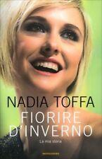 LIBRO FIORIRE D'INVERNO - LA MIA STORIA - NADIA TOFFA - MONDADORI