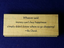 Whoever said money can't buy happiness didn't know where shop wood Rubber Stamps
