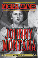 NEW Johnny Montana: A Western Story by Michael Zimmer