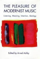The Pleasure of Modernist Music: Listening, Meaning, Intention, Ideology (Paperb