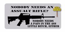 Nobody Needs An Assault Rifle? Nobody Needs A Pain In The A**  Decal/Sticker