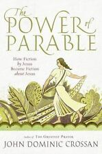 The Power of Parable: How Fiction by Jesus Became Fiction about Jesus, Crossan,