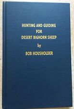 1st Edition - Hunting And Guiding For Desert Bighorn Sheep by Bob Housholder