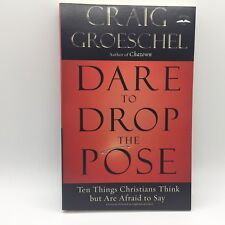 Dare to Drop the Pose Ten Things Christians Think but Are Afraid to Say Croesche