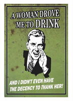 FUNNY VINTAGE STYLE RETRO LOOK METAL SIGN PLAQUE A Women Drove Me To Drink....