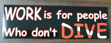 Scuba Diving Bumper Sticker Decal Work is for People Don't Dive DS68