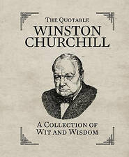 The Quotable Winston Churchill: A Collection of Wit and Wisdom by Sir Winston S. Churchill (Hardback, 2013)