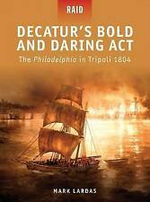 Decatur's Bold and Daring Act 'The Philadelphia in Tripoli 1804 Lardas, Mark