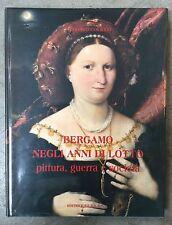 """""""BERGAMO NEGLI ANNI DI LOTTO, pittura, guerra, società- ed. S.E.S.A.A.B, 1998"""