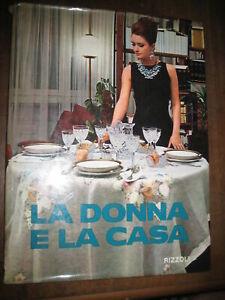 LIBRO: LA DONNA E LA CASA - A. GRIPPIOLO-M. MINATI RIZZOLI - 1968 - VINTAGE (C)
