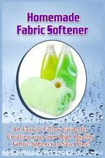 Homemade Fabric Softener : An Easy to Follow Guide for Creating Your Own High...