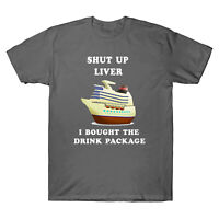 Funny Cruise Shut Up Liver I Bought The Drink Package T-Shirt Short Sleeve Tee