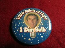 "GEORGE W BUSH ""1000 POINTS OF LIGHT - 1 DIM BULB"" POLITICAL BUTTON PIN EUC"