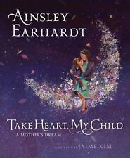 Take Heart, My Child : A Mother's Dream by Ainsley Earhardt and Kathryn Cristald