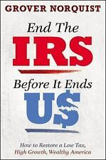 End the IRS Before It Ends Us: How to Restore a Low Tax, High Growth, Wealthy Am