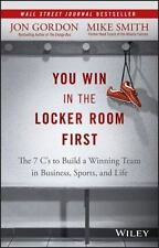 You Win in the Locker Room First: The 7 C's to Build a Winning Team in Busine...