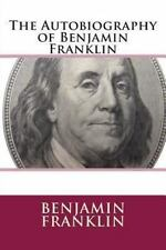 The Autobiography of Benjamin Franklin by Benjamin Franklin (2013, Paperback)
