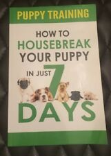 Puppy Training: How to Housebreak Your Puppy in Just 7 Days